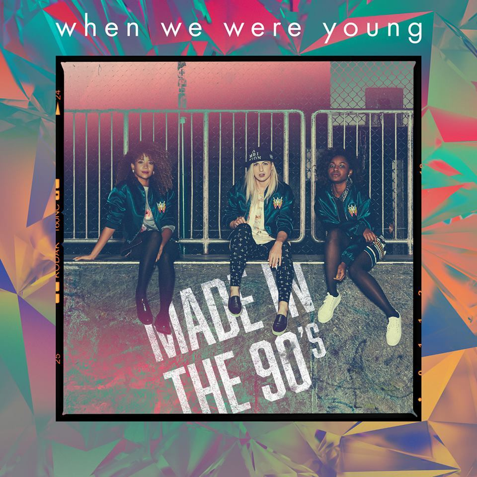 When We Were Young: When We Were Young – Made In The 90's Lyrics