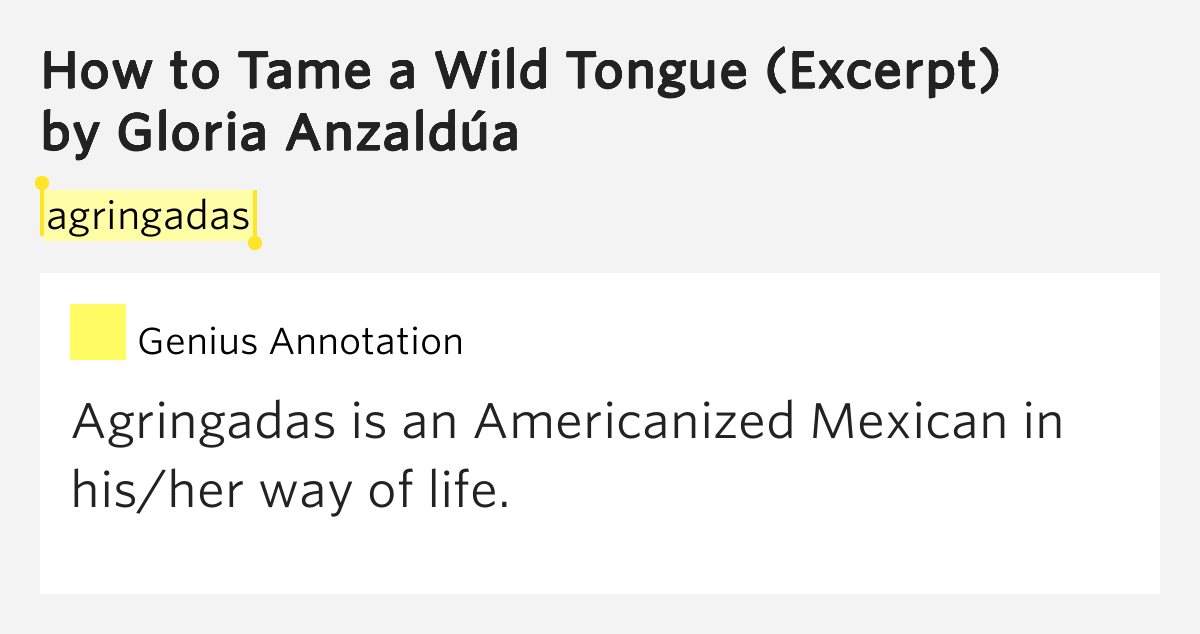 how to tame gloria anazuldas how to tame a wild tongue Gloria anzaldua, how to tame a wild tongue language cannot be separated from the culture as an independent aspect any language is a culture itself and there is no language in the world which does not express the heart and spirit of.