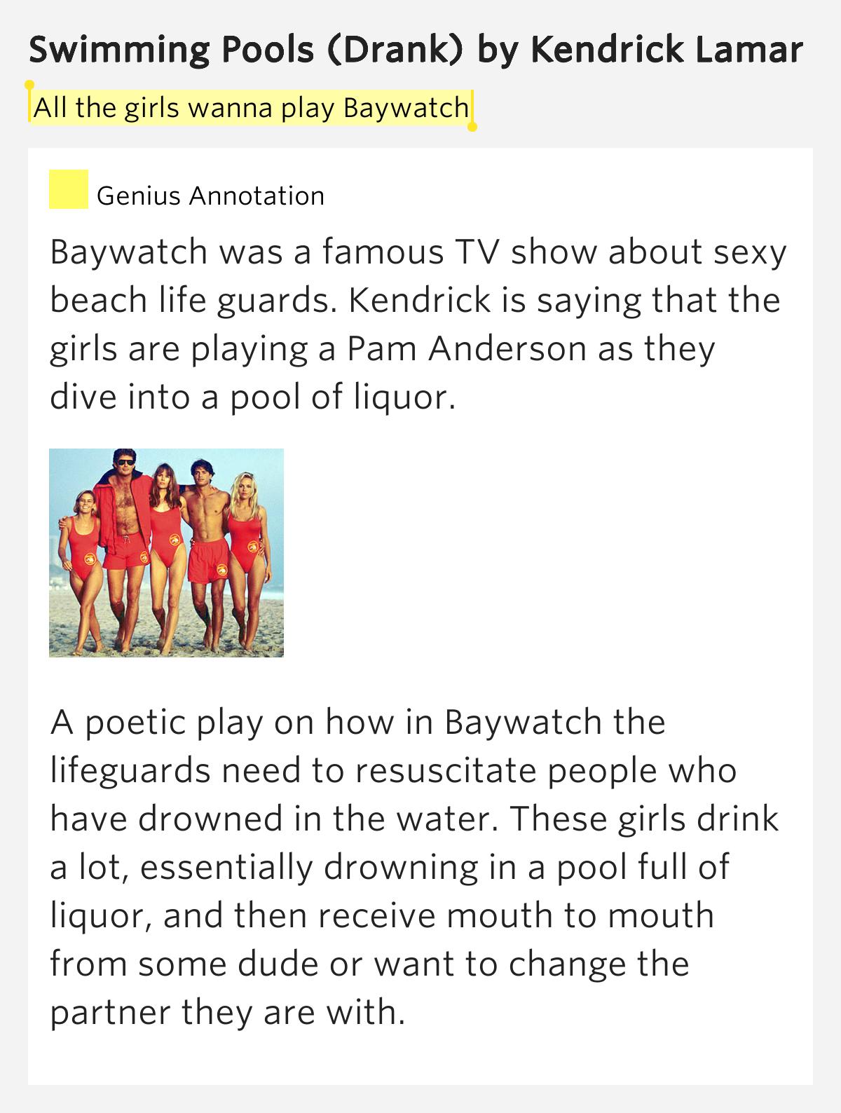 All the girls wanna play baywatch swimming pools drank - Swimming pools by kendrick lamar lyrics ...