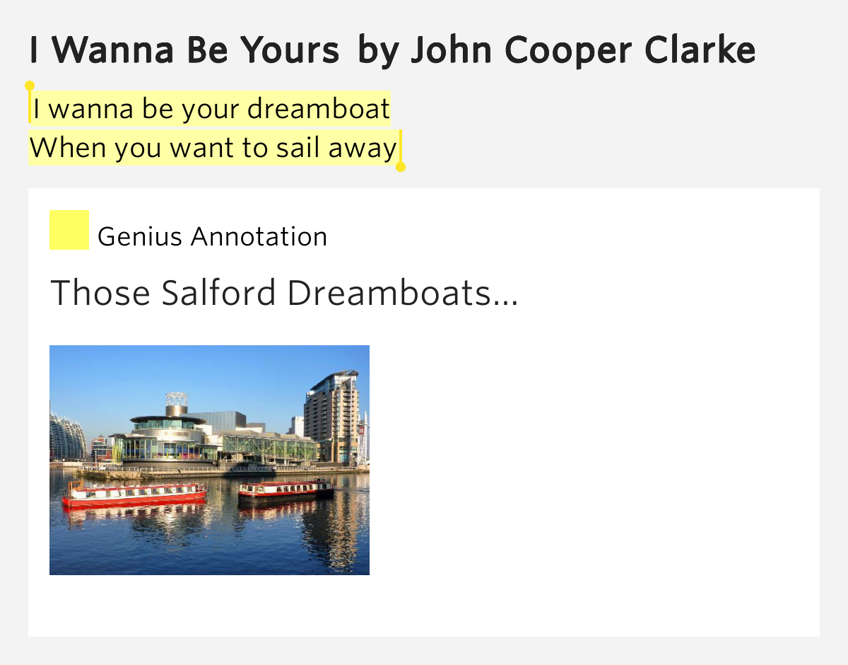 i wanna be yours by john In italics under it are from i wanna be yours by arctic monkeys, which is also  inspired by a poem by john cooper clarke with the same title.