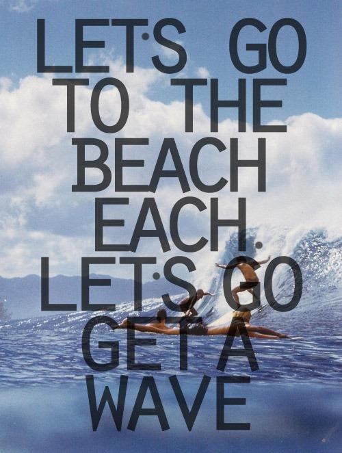 let 39 s go to the beach each let s go get a wave starships. Black Bedroom Furniture Sets. Home Design Ideas