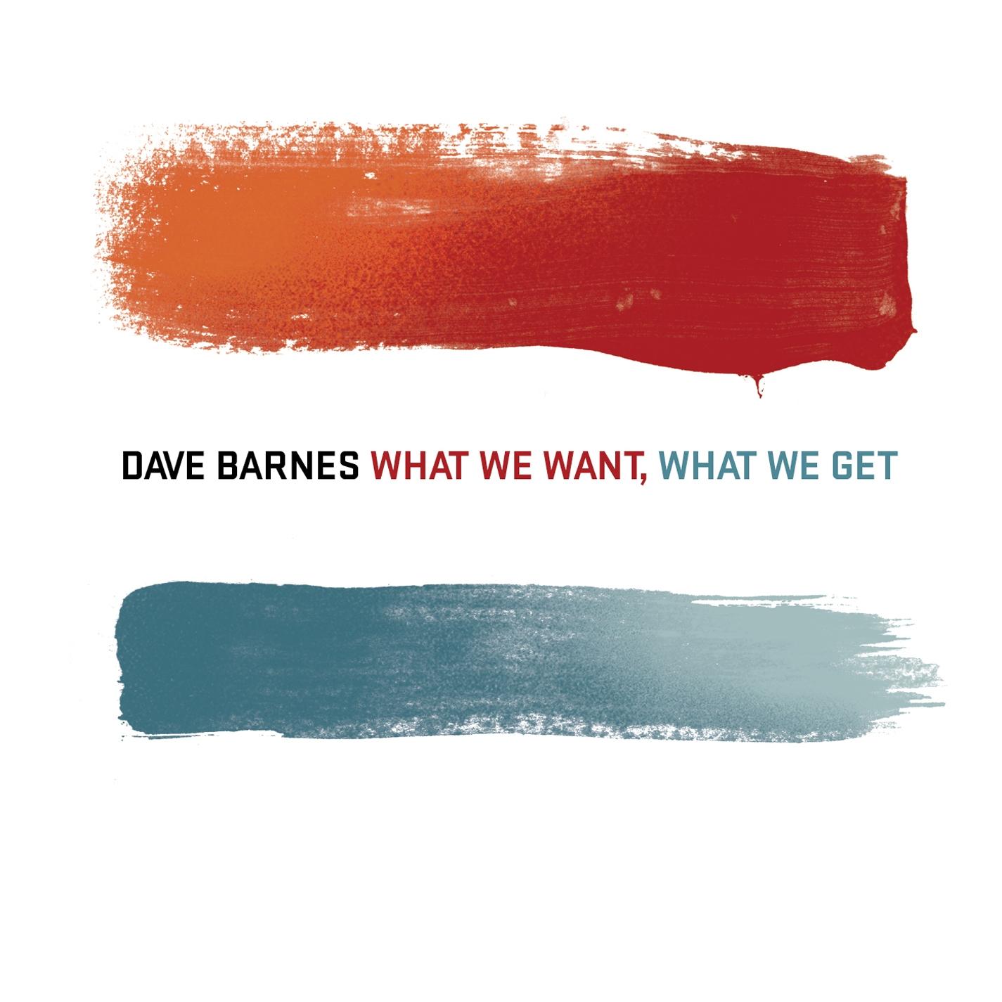 Dave Barnes What We Want What We Get Lyrics Genius