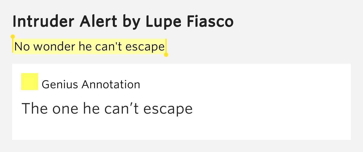 No wonder he can't escape – Intruder Alert Lyrics Meaning Intruder Alert Lupe Fiasco