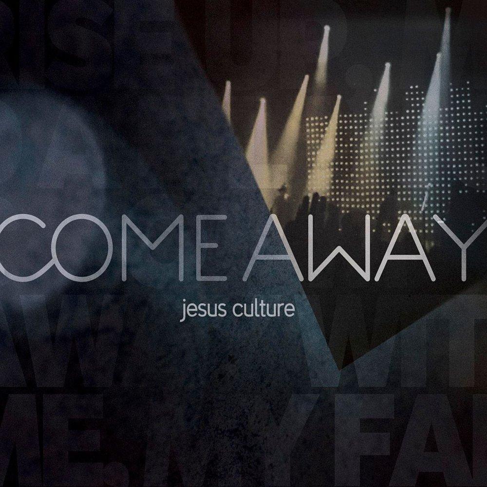 Jesus Culture - Come Away Lyrics | MetroLyrics