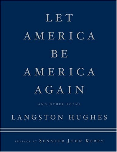 "the poem let america be america again ""history,"" ""cubes,"" ""scottsboro,"" ""one more s in the usa,"" and ""let america be  america again"" from the collected poems of langston hughes by langston."