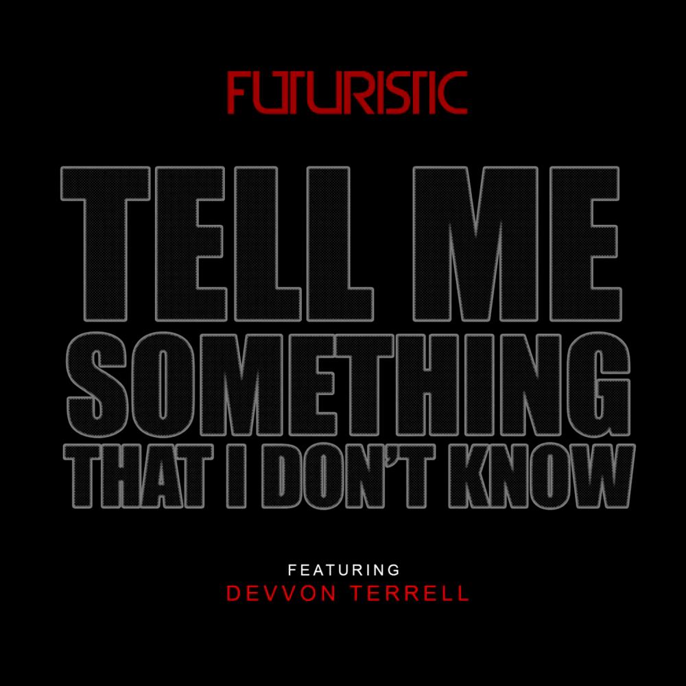futuristic devvon terrell tell me something that i don t know tell me something that i don t know