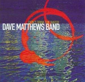 Dave Matthews Band Don T Drink The Water Meaning