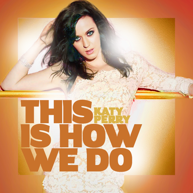 Katy Perry – This Is How We Do Lyrics | Genius Lyrics