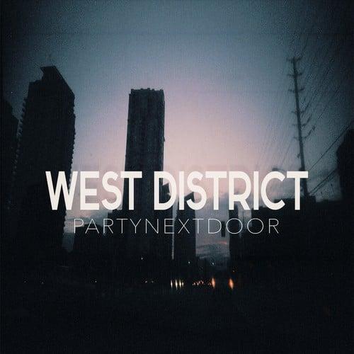 PARTYNEXTDOOR – West District Lyrics | Genius Lyrics