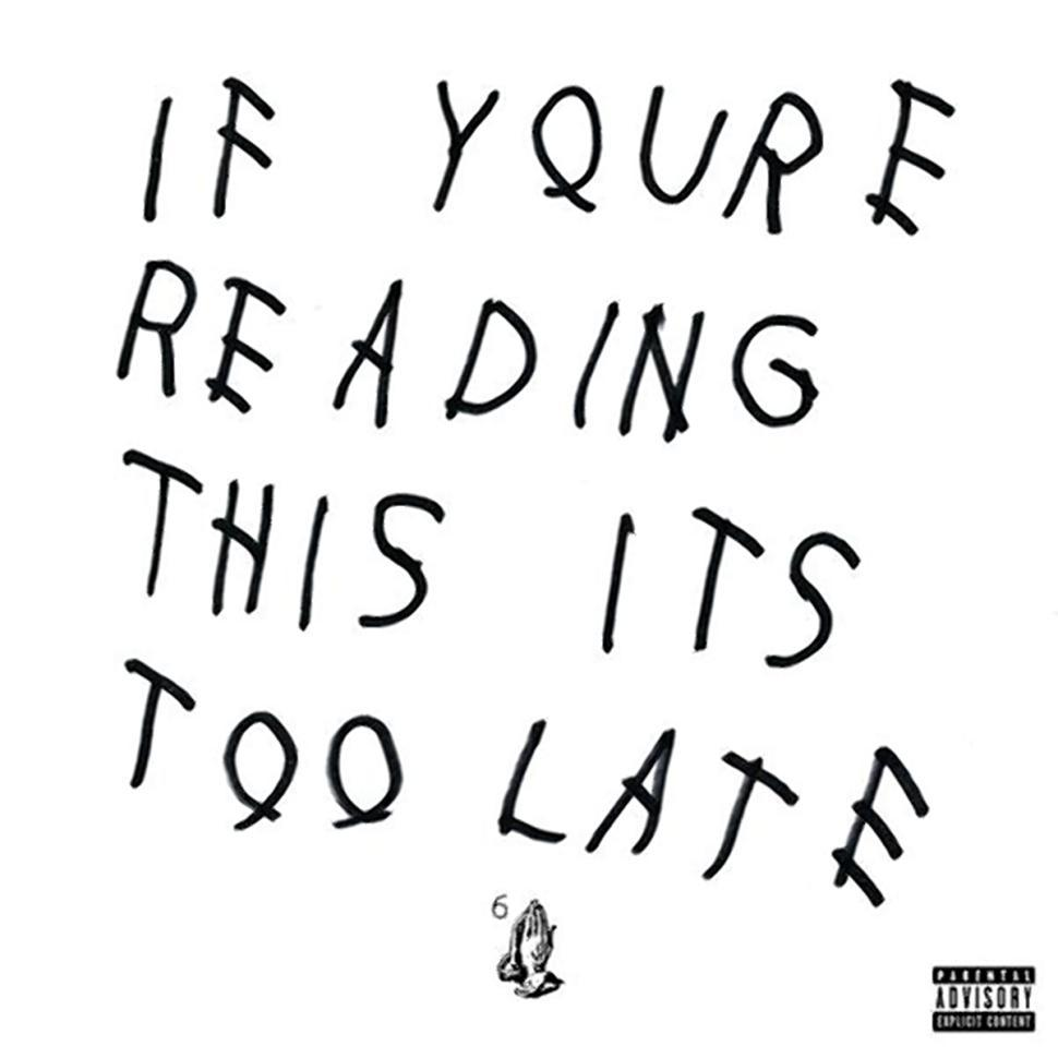 Reason why drake named mixtape if youre reading this its too and thus the message if youre reading this its too late is not a message to cash money it is actually a message to the hackers that stole his music buycottarizona
