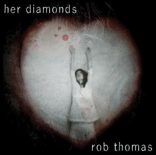 Rob Thomas Her Diamonds Lyrics Genius Lyrics