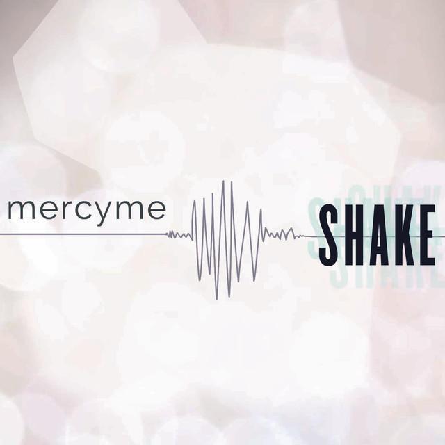 Lifer Mercyme: MercyMe – Shake Lyrics