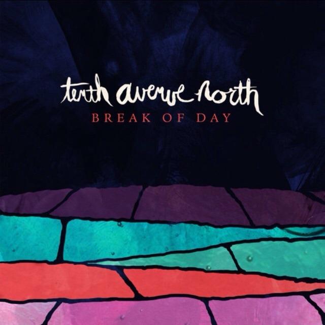 Tenth Avenue North Break Of Day Lyrics Genius Lyrics