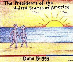 u201cdune buggyu201d is the name of the seventh single by the postgrunge band the presidents of the united states of america and the fourth and last single - Presidents Of The United States Of America