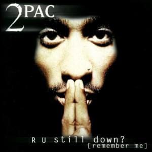 2Pac - R U Still Down? (remember Me) Lyrics | MetroLyrics