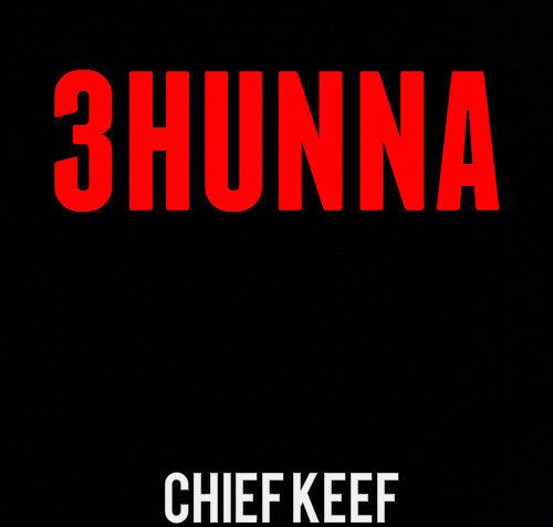 Chief Keef-3Hunna Lyrics - YouTube