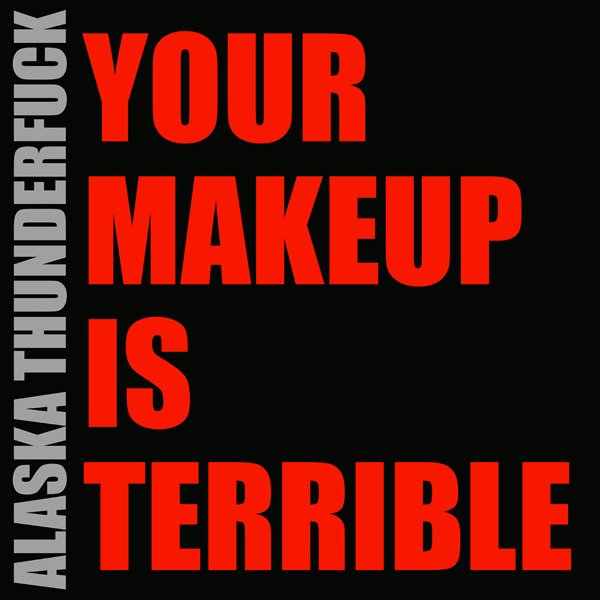 Cover art for Your Makeup Is Terrible by Alaska Thunderfuck