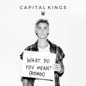 What Do You Mean? (Capital Kings Remix) byJustinBieber cover