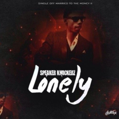 Speaker Knockerz – Lonely Lyrics  Genius Lyrics