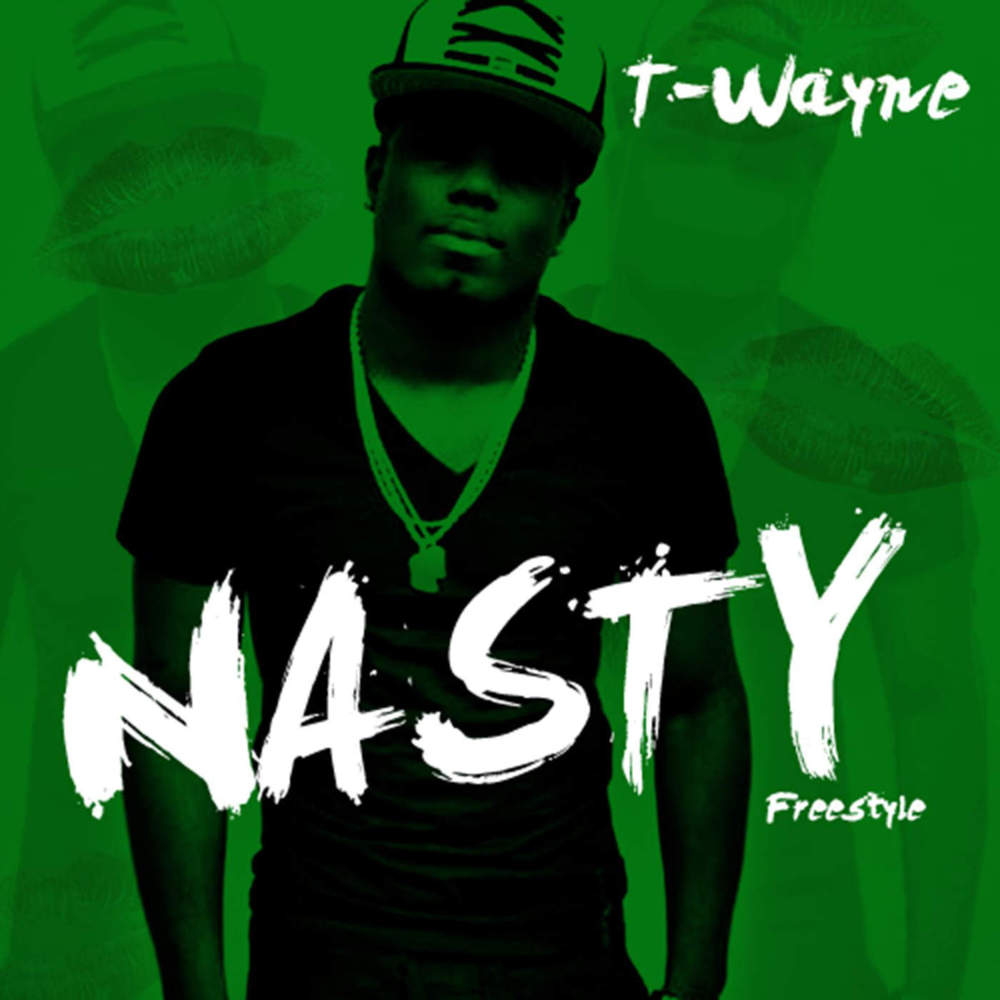 T wayne nasty freestyle lyrics