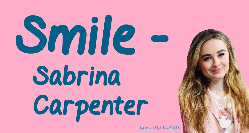 Lyric disney songs lyrics : Sabrina Carpenter – Smile Lyrics | Genius Lyrics