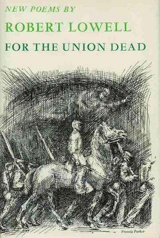 a review of robert lowells for the union dead Charles mcgrath article on poet robert lowell's  connected to the cambridge lowells,  these and the poems that followed in ''for the union dead.