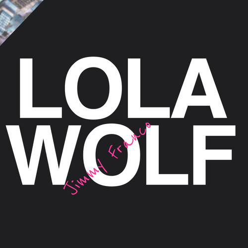 """Jimmy Franco"" – LOLAWOLF"