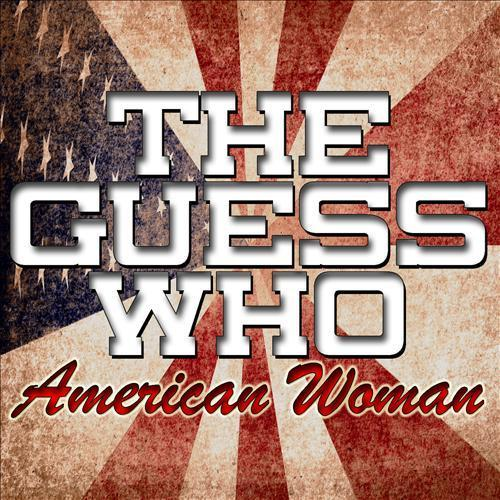 THE GUESS WHO - AMERICAN WOMAN LYRICS